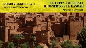 MAROCCO: LE CITTA' IMPERIALI, IL DESERTO E LE KASBAH